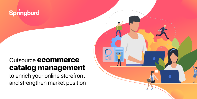 Outsource ecommerce catalog management to enrich your online storefront and strengthen market position
