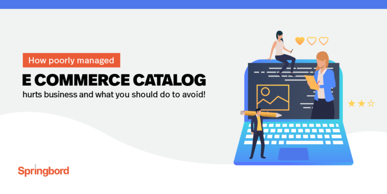 How a poorly managed e-commerce catalog hurts business and what you should do to avoid this