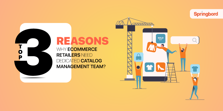 Top 3 reasons why ecommerce retailers need dedicated catalog management team