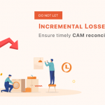 Do not let incremental losses stack up - Ensure timely CAM reconciliation