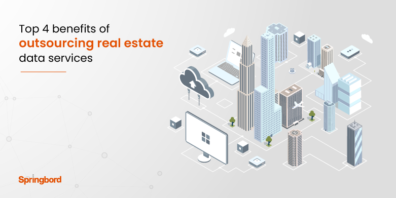 Top 4 benefits of outsourcing real estate data services