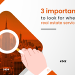 3 important things to look for when choosing a real estate service provider