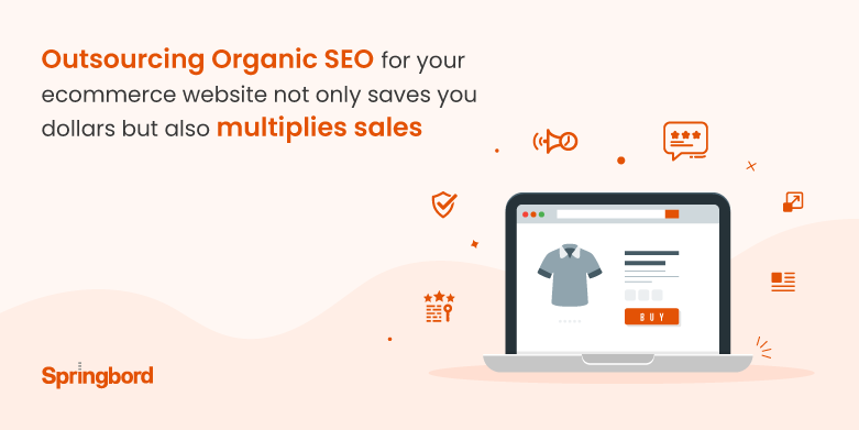 Outsourcing Organic SEO for your ecommerce website not only saves you dollars but also multiplies sales
